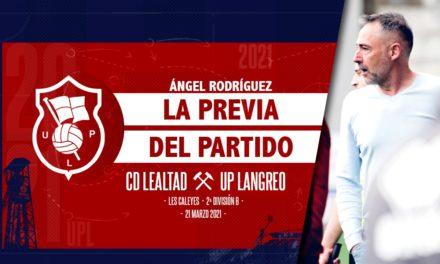 Ángel Rodríguez | La Previa | CD Lealtad – UP. Langreo